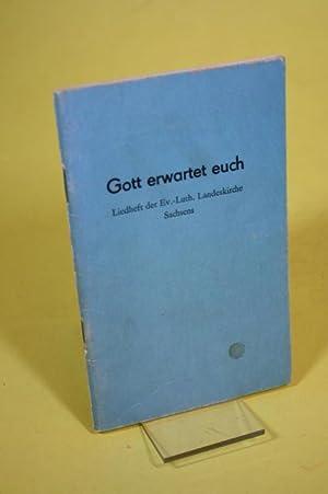 Gott erwartet euch - Liedheft der Ev.-Luth.: Ev.-Luth. Landeskirchenamt Sachsen