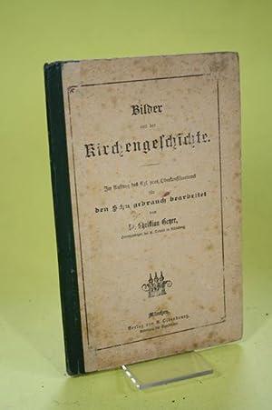 Bilder aus der Kirchengeschichte - Im Auftrag des Kgl. prot. Oberkonsistoriums für den ...