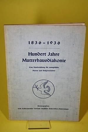 1836 - 1936. Hundert Jahre Mutterhausdiakonie - Eine Handreichung für evangelische Pfarrer und...