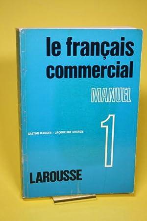 Le francais commercial - Tome I. Manuel: Mauger, Gaston und