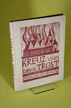 Kreuz und Trost - Erzählung aus dem 16. Jhd.: Froschauer, Oskar
