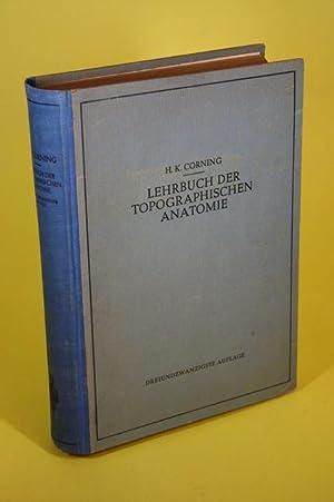 Lehrbuch der Topographischen Anatomie - Für Studierende: Corning, H. K.