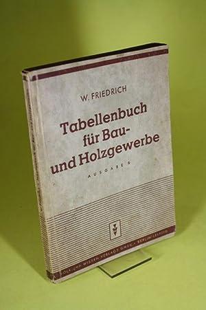 Tabellenbuch für Bau- und Holzgewerbe zum Unterricht: Friedrich, Wilhelm /