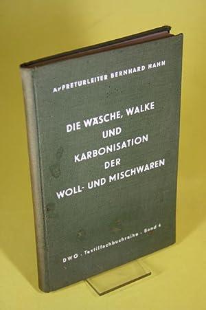 Die Wäsche, Walke und Karbonisation der Woll- und Mischwaren - DWG-Textilfachbuchreihe ; Bd. 4...