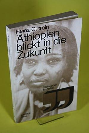 Äthiopien blickt in die Zukunft - Vom Negus zu Revolution und Reform: Gstrein, Heinz