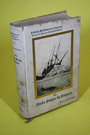 Die Stella Polare im Eismeer. - Erste italienische Nordpolexpedition 1899-1900: Savoyen, Ludwig ...