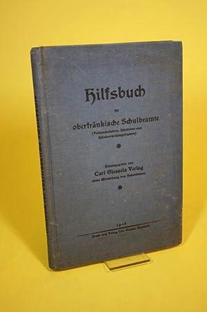 Hilfsbuch für oberfränkische Schulbeamte (Volksschullehrer, Schulleiter, ...