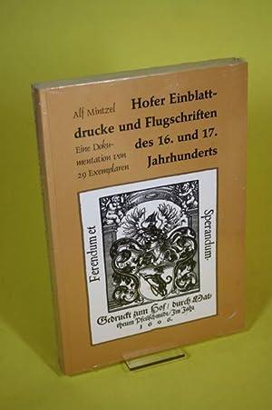 Hofer Einblattdrucke und Flugschriften des 16. und 17. Jahrhunderts - Eine Dokumentation von 29 ...