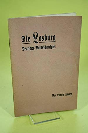 Die Losburg - Deutsches Volksschauspiel dem deutschen: Hacker, Ludwig /