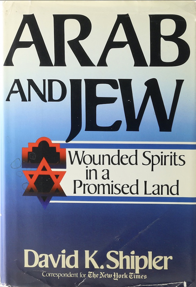 Arab and Jew. Wounded Spirits in a Promised Land. - Shipler, David K.