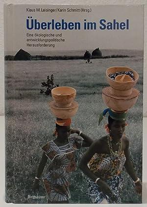 Überleben im Sahel. Eine ökologische und entwicklungspolitische: Leisinger, Klaus M.
