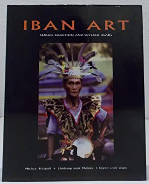 Iban Art. Sexual Selection and Severed Heads.: Heppell, Michael, Limbang