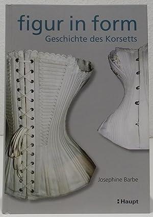 Figur in Form. Geschichte des Korsetts. 1.: Barbe, Josephine.