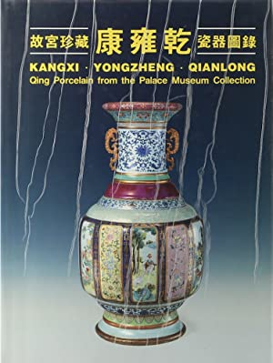 Kangxi - Yongzheng - Qianlong. Qing Porcelain from the Palace Museum Collection.