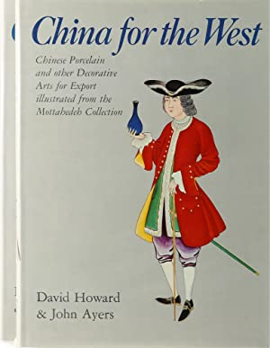 China for the West. Chinese Porcelain & other Decorative Arts for Export illustrated from the Mot...