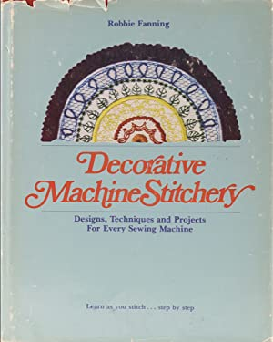 Decorative Machine Stitchery. Design, Techniques and Projects for every Sewing Machine.