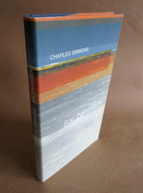 Salzwasser. Roman. - Aus dem Amerikanischen übersetzt: Simmons, Charles.
