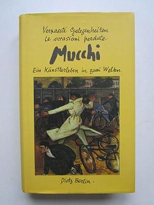 Verpaßte Gelegenheiten. Le Occasioni perdute. Ein Künstlerleben: Mucchi, Gabriele.