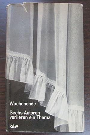 Wochenende. Sechs Autoren variieren ein Thema. Herausgegeben: Wellershoff, Dieter (Hrsg.)