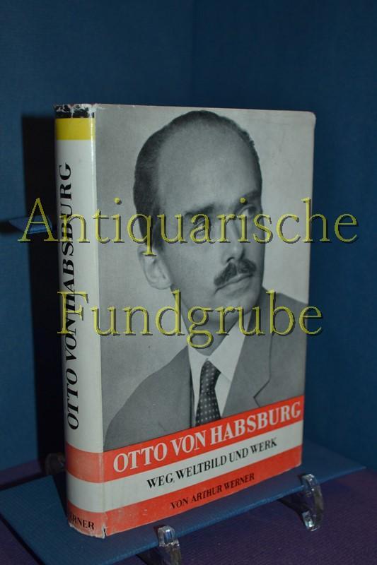 Otto von Habsburg : Weg, Weltbild u.: Werner, Arthur: