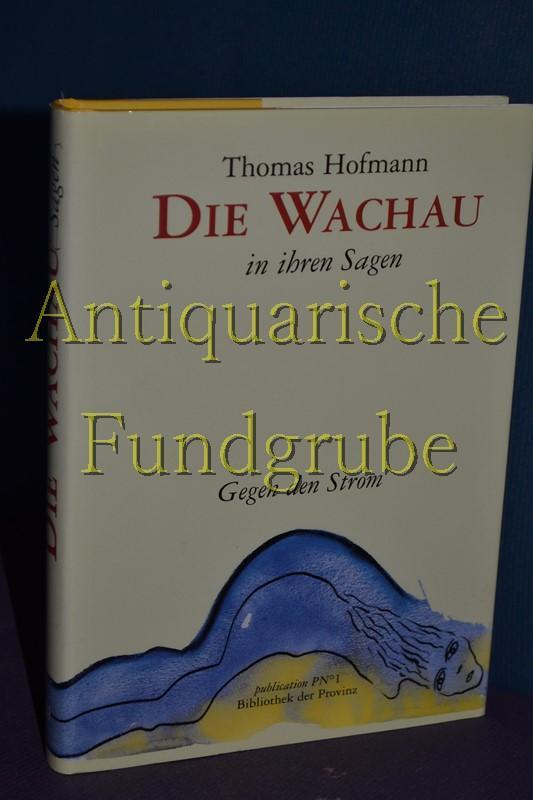 Die Wachau in ihren Sagen: Gegen den Strom: Pils, Richard, Thomas Hofmann und Renate Habinger: