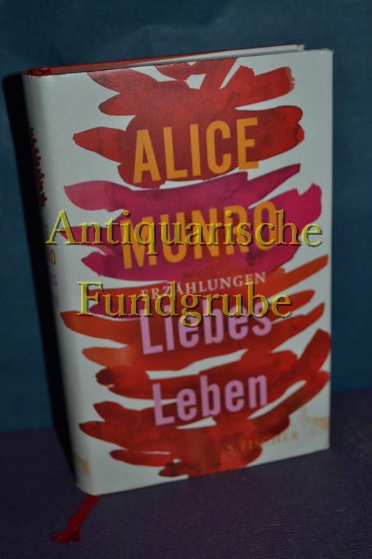 Liebes Leben : 14 Erzählungen. Aus dem: Munro, Alice und
