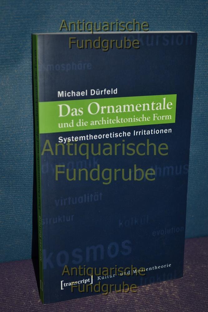 Das Ornamentale und die architektonische Form : systemtheoretische Irritationen. Kultur- und ...