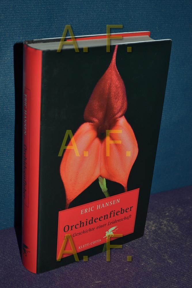 Orchideenfieber : die Geschichte einer Leidenschaft. Aus dem Engl. von Olaf Schenk: Hansen, Eric: