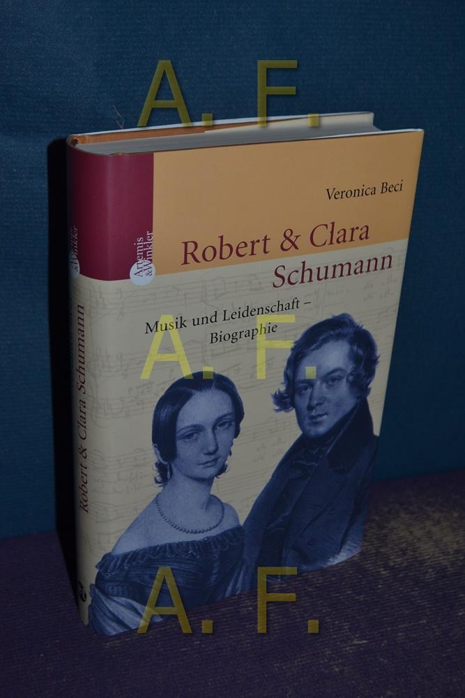Robert und Clara Schumann : Musik und Leidenschaft. - Beci, Veronika