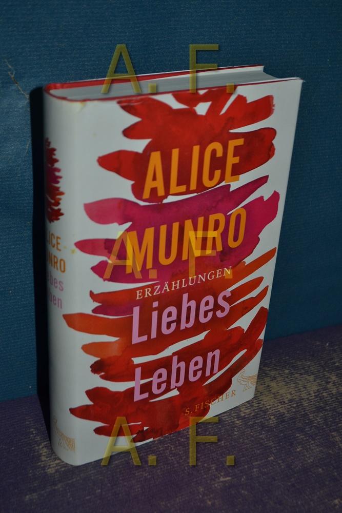 Liebes Leben : 14 Erzählungen.: Munro, Alice und