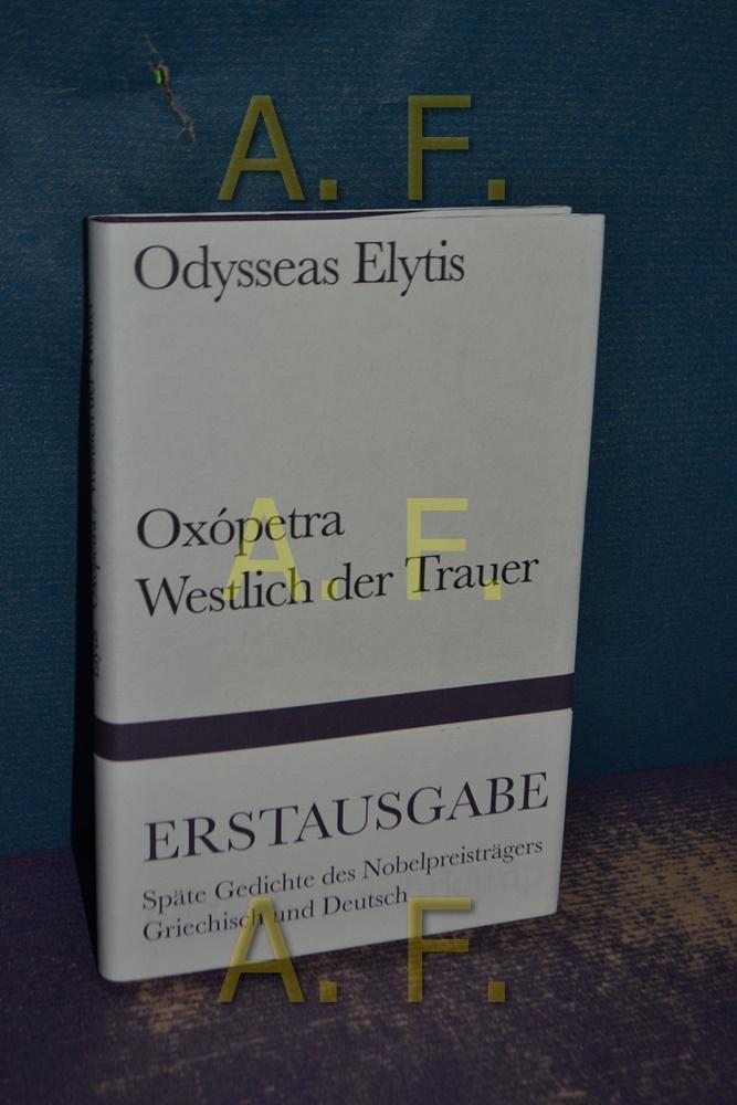 Oxópetra-Elegien, Westlich der Trauer, Späte Gedichte ,: Elytis, Odysseas: