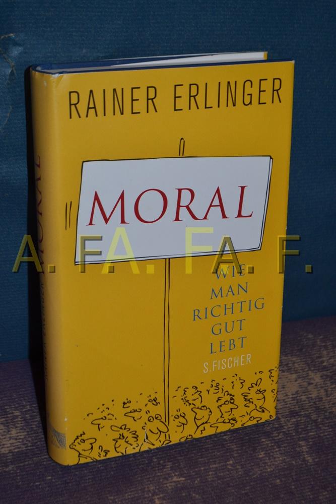 Moral : wie man richtig gut lebt - Erlinger, Rainer