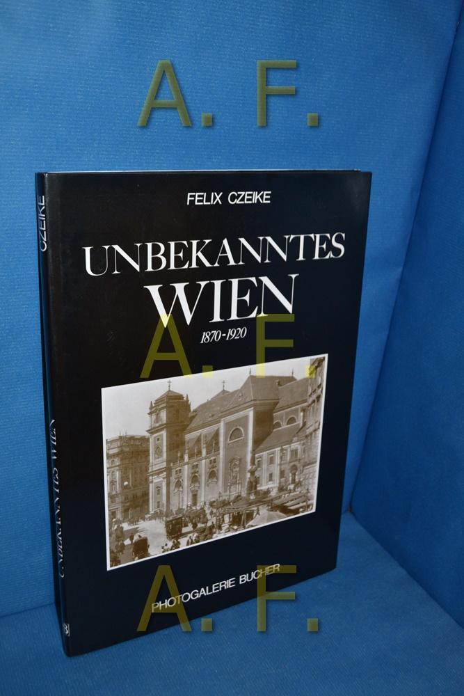 Unbekanntes Wien : 1870 - 1920 Einf.: Czeike, Felix: