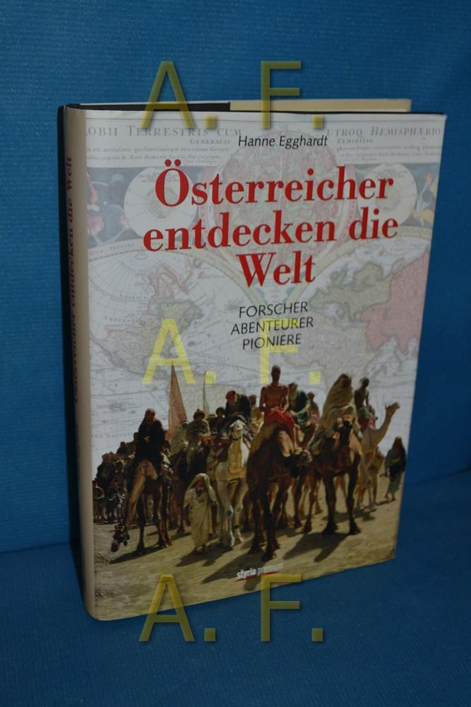 Österreicher entdecken die Welt : Forscher - Abenteurer - Pioniere. - Egghardt, Hanne