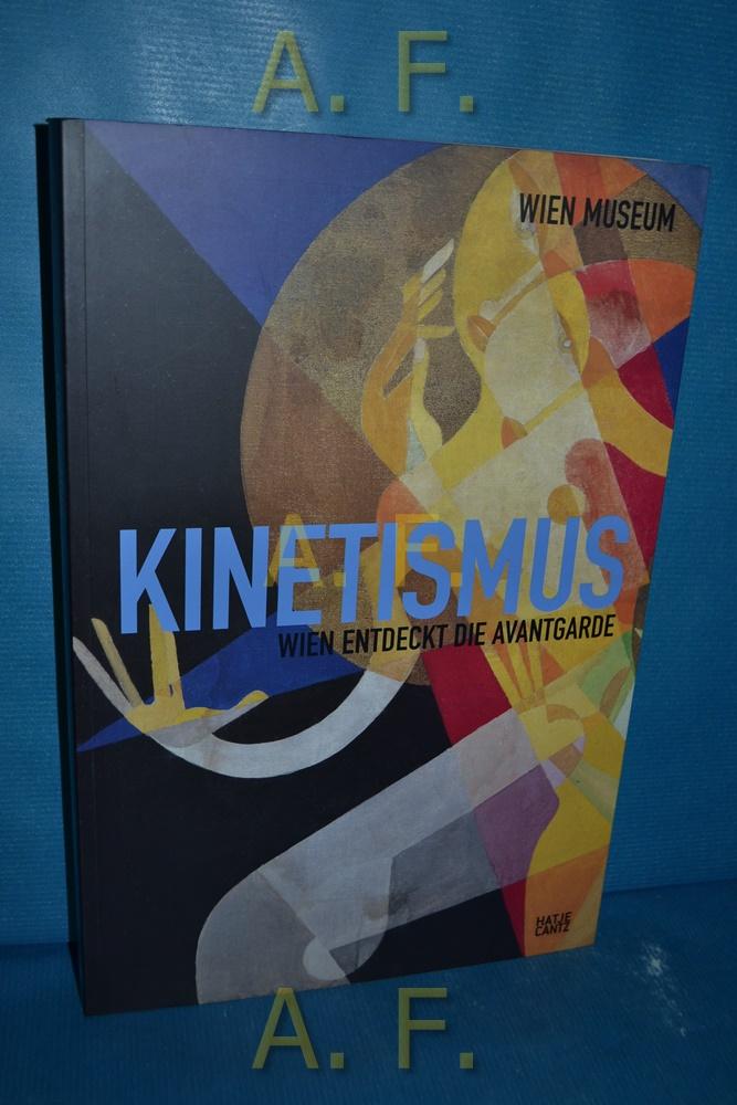 Kinetismus : Wien entdeckt die Avantgarde [anlässlich der Ausstellung