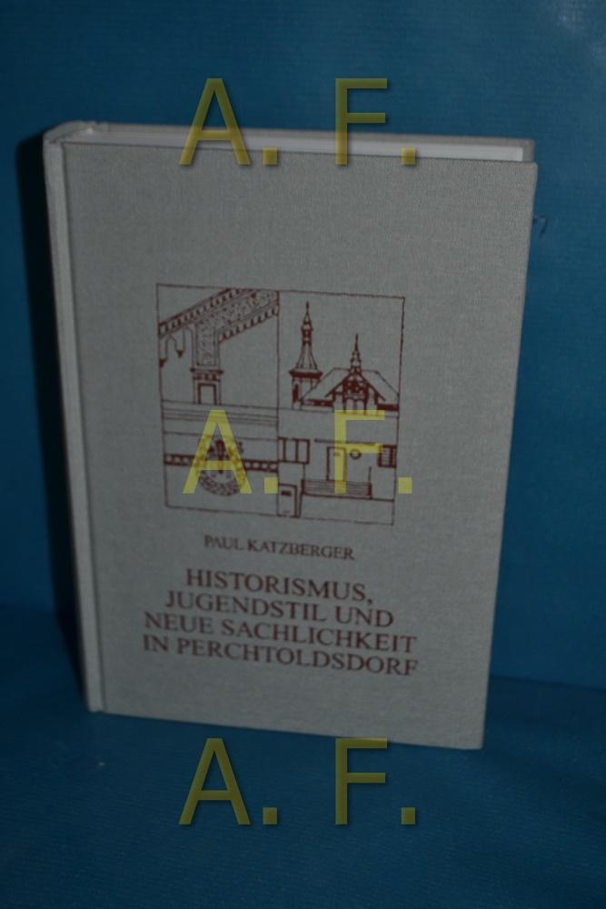 Historismus, Jugenstil und neue Sachlichkeit in Perchtoldsdorf (Paul: Perchtoldsdorfer Kunsttopographie 9) - Katzberger, Paul und Otto Riedel