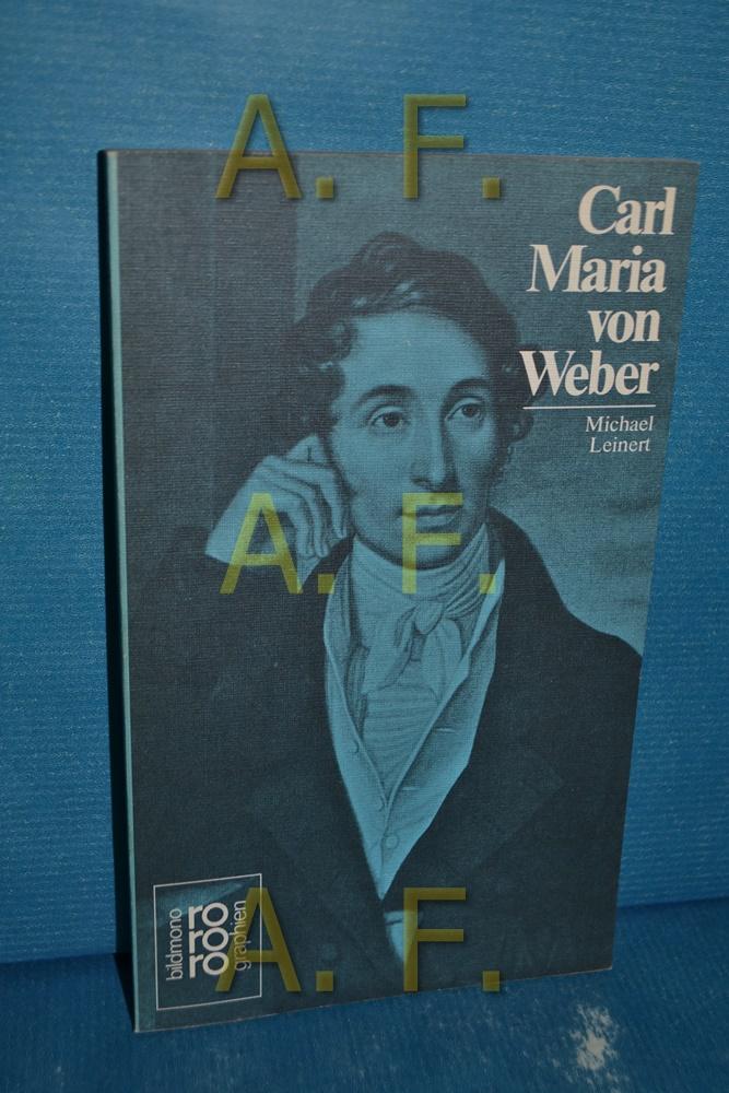 Carl Maria von Weber in Selbstzeugnissen und Bilddokumenten / Rowohlts Monographien 268 - Leinert, Michael
