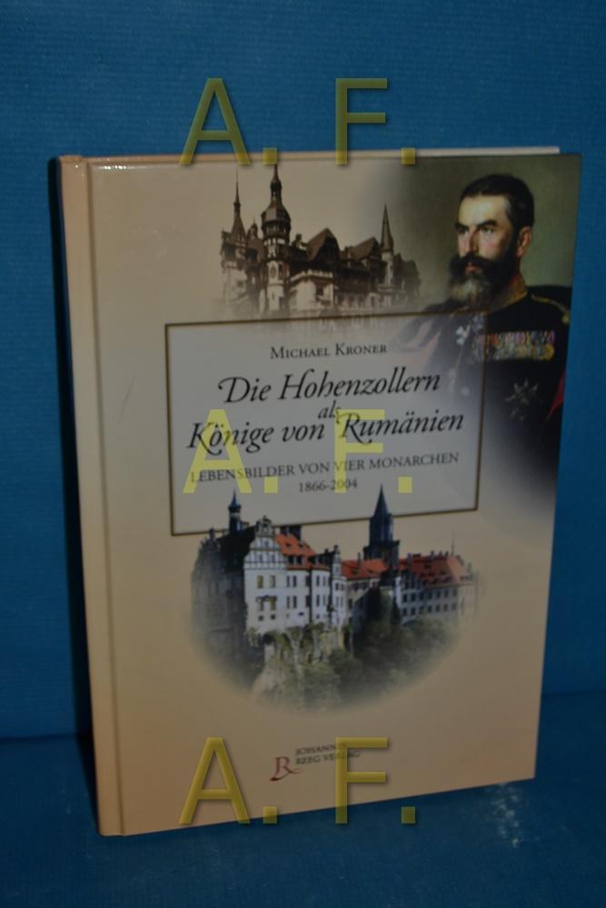 Die Hohenzollern als Könige von Rumänien : Kroner, Michael:
