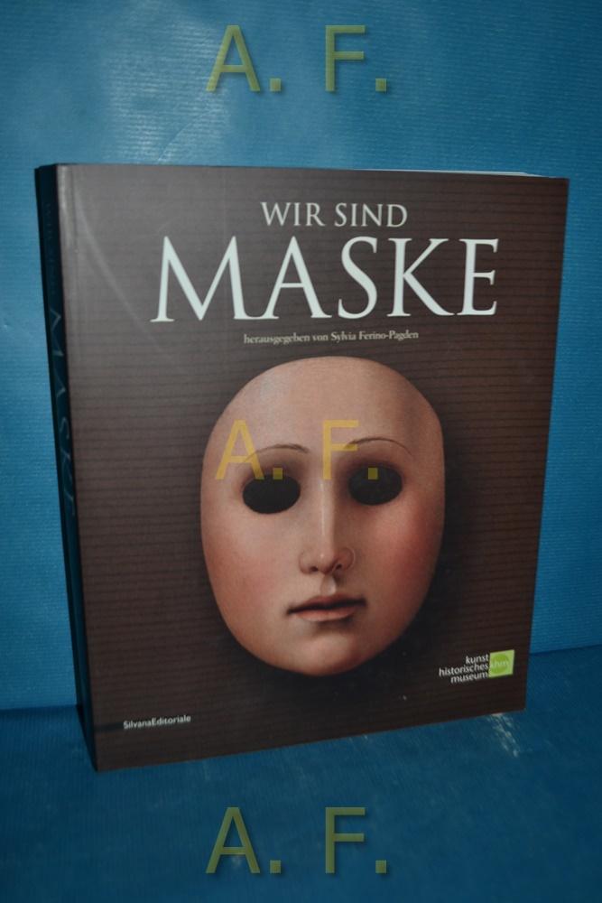 Wir Sind Maske, Ausstellungskatalog des Kunsthistorisches Museum: Ferino-Pagden, Sylvia (Hg.):