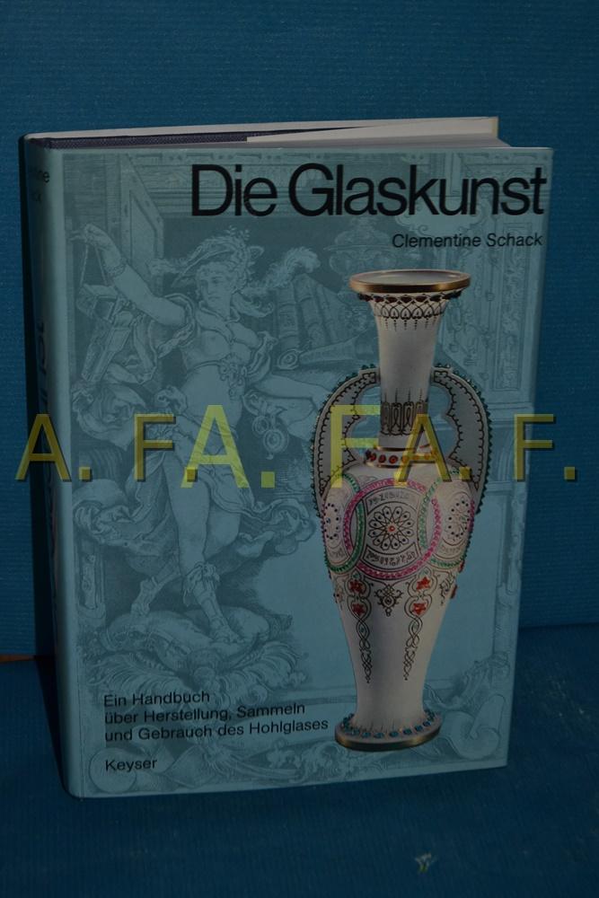 Die Glaskunst : ein Handbuch über Herstellung, Sammeln und Gebrauch des Hohlglases - Schack von Wittenau, Clementine
