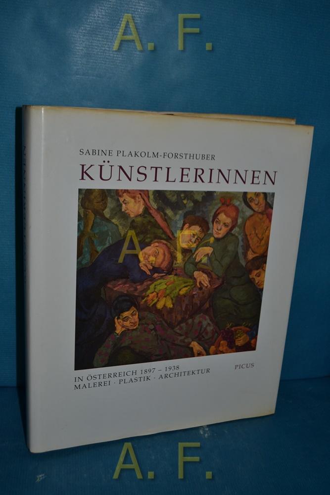 Künstlerinnen in Österreich 1897 - 1938 : Malerei, Plastik, Architektur. - Plakolm-Forsthuber, Sabine und Dorothea Löcker