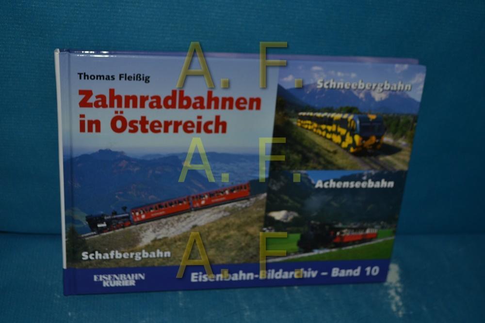 Zahnradbahnen in Österreich : Achenseebahn, Schafbergbahn, Schneebergbahn. Thomas Fleißig. [Bearb./Gestaltung: Silvia Teutul] / Eisenbahn-Bildarchiv , Bd. 10, Eisenbahn-Kurier