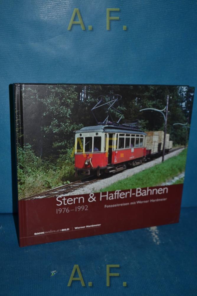 Stern & Hafferl-Bahnen 1976-1992 : Fotozeitreisen mit Werner Hardmeier. - Hardmeier, Werner