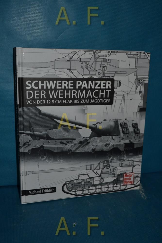 Schwere Panzer der Wehrmacht : von der: Fröhlich, Michael: