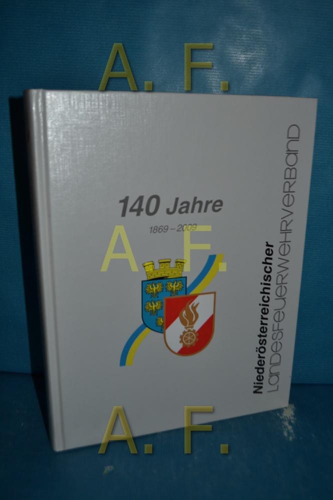Niederösterreichischer Landesfeuerwehrverband : 140 Jahre, 1869 - 2009.