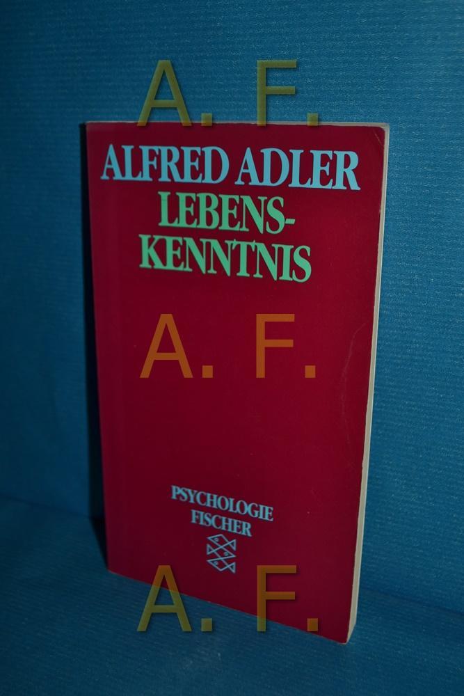Lebenskenntnis Alfred Adler. Mit e. Einf. von: Adler, Alfred: