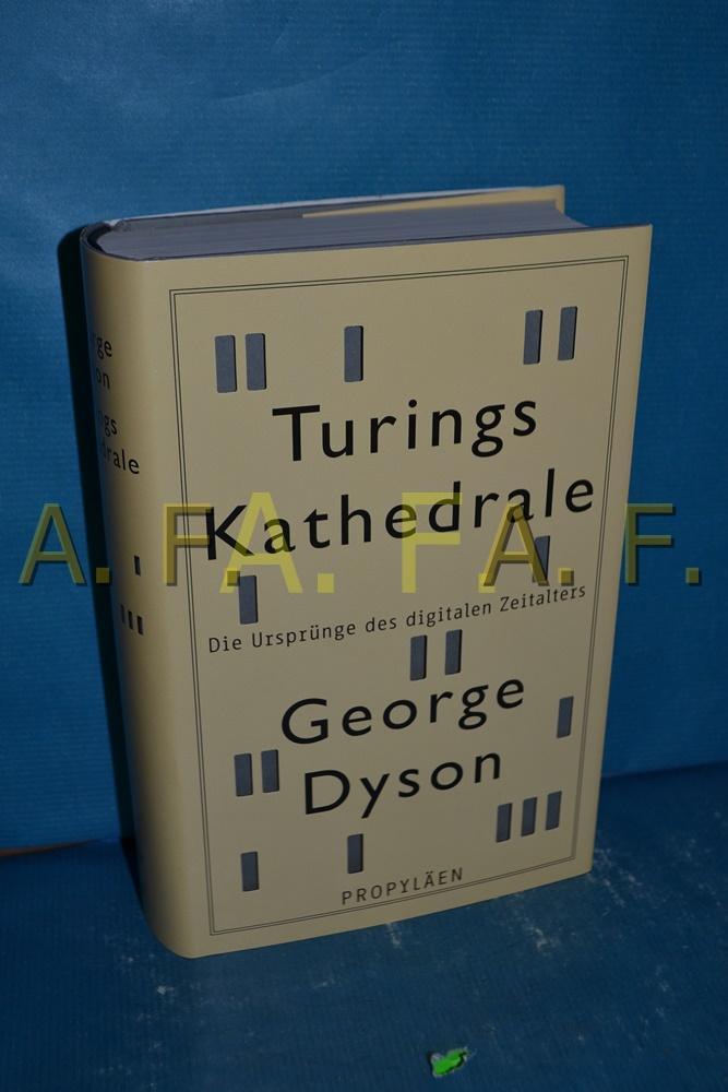 Turings Kathedrale : die Ursprünge des digitalen: Dyson, George und