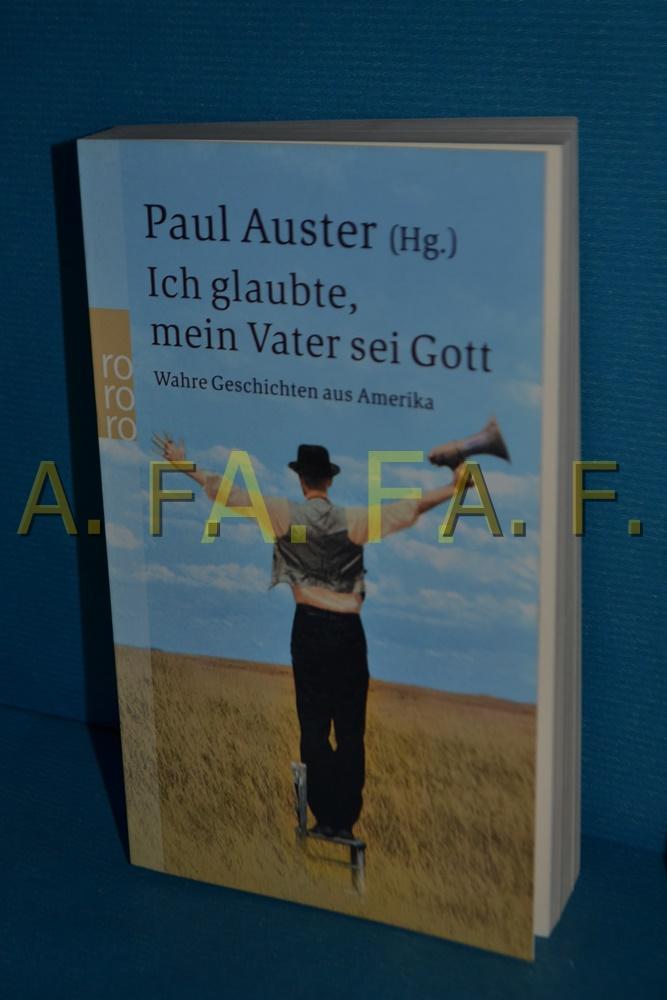 Ich glaubte, mein Vater sei Gott : wahre Geschichten aus Amerika. Paul Auster (Hg.). Dt. von Thomas Gunkel . / Rororo , 23340
