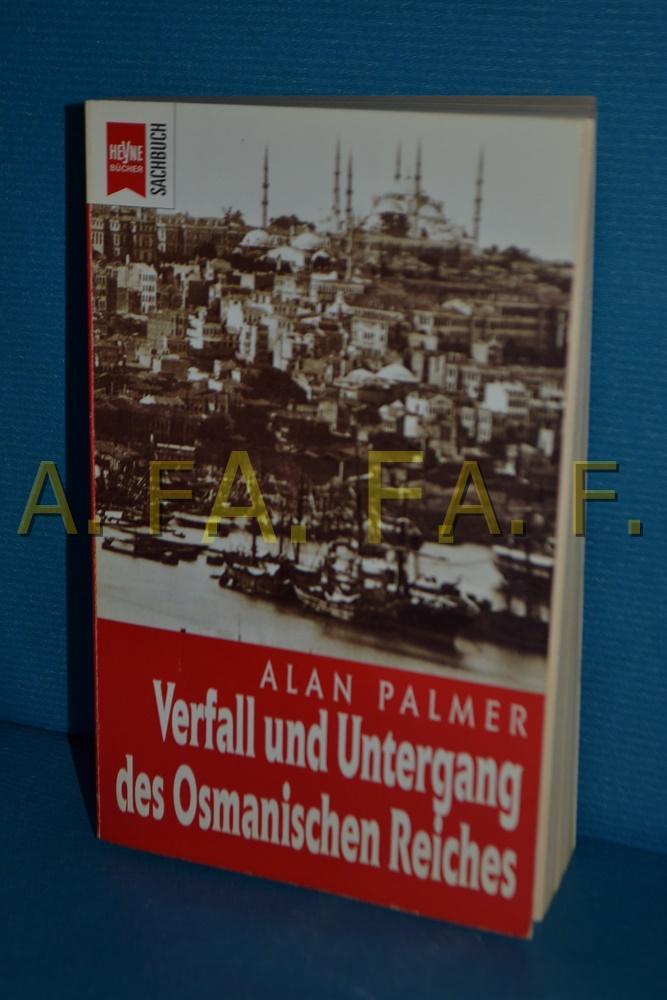 Verfall und Untergang des Osmanischen Reiches Alan Palmer. Aus dem Engl. von Maria Rosken und Ilse Strasmann / Heyne-Bücher / 19 / Heyne-Sachbuch , Nr. 474