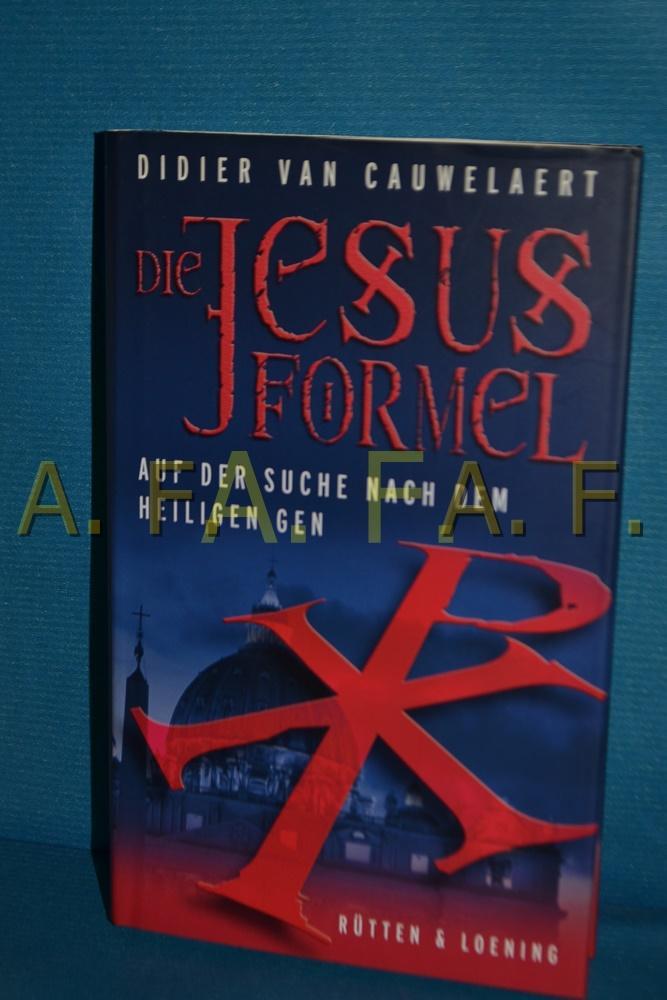 Die Jesus-Formel : auf der Suche nach dem heiligen Gen. Didier Van Cauwelaert, Aus dem Franz. von Olaf Matthias Roth